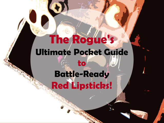 The Rogue's Guide to Battle Ready Red Lipsticks
