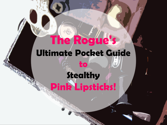 The Rogue's Ultimate Pocket Guide to Stealthy Pink Lipsticks
